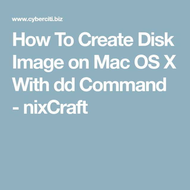 How To Create Disk Image on Mac OS X With dd Command - nixCraft