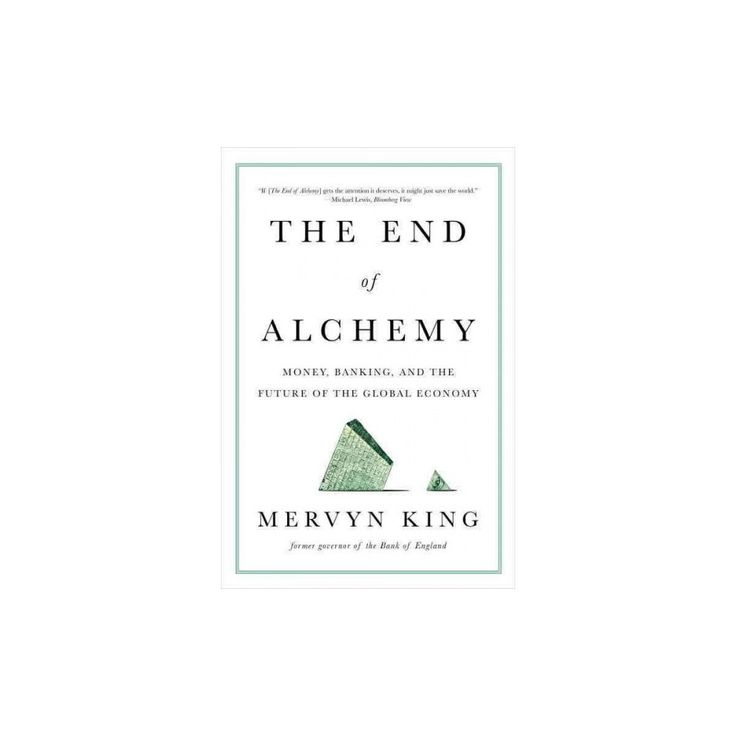 End of Alchemy : Money, Banking, and the Future of the Global Economy (Paperback) (Mervyn King)