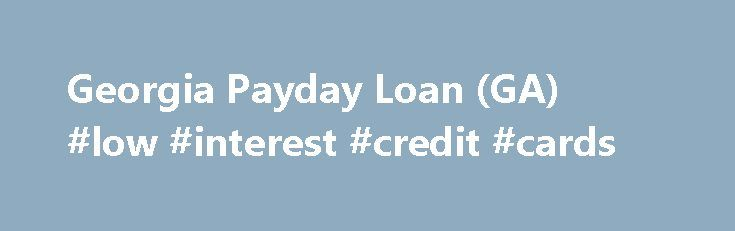 Georgia Payday Loan (GA) #low #interest #credit #cards http://credit.remmont.com/georgia-payday-loan-ga-low-interest-credit-cards/  #loans with no credit check # Georgia Payday Loan Payday loans are not allowed in Georgia; however, speedy financial help Read More...The post Georgia Payday Loan (GA) #low #interest #credit #cards appeared first on Credit.