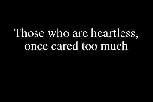 I'm getting there and it's true..I cared WAY too much for someone who I now realize didn't deserve any of me, especially my heart!