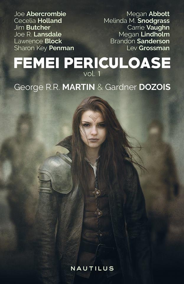George R.R. Martin şi Garden Dozois aduc Femei periculoase, vol. 1 la Editura NEMIRA! Războinice care manevrează cu măiestrie sabia, femei pilot, femei din spațiu, ucigașe în serie, femei fatale irezistibile, vrăjitoare, fete rele, rebele și supereroine. Toate, în palpitanta antologie Femei periculoase concepută de George R.R. Martin -pe site descoperiti mai multe
