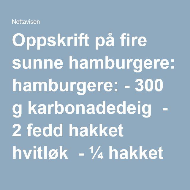 """Oppskrift på fire sunne hamburgere: - 300 g karbonadedeig  - 2 fedd hakket hvitløk  - ¼ hakket løk  - 1 ss potetmel  - Krydder  - Evt litt egg, (jeg lagde uten)  Uendelige smaksvarianter, tilsett for eksempel: - soltørket tomat  - Oliven  - Urter  - Chili  - Lime  - Ulike kryddere  - Litt ost i """"smuler""""  Bland sammen til en deig og form små burgere på ca 2 cm tykkelse.  Stek et par minutter i panne på høy varme, skru deretter ned temperaturen og stek til gjennomstekte. Ca 5 – 10 min…"""