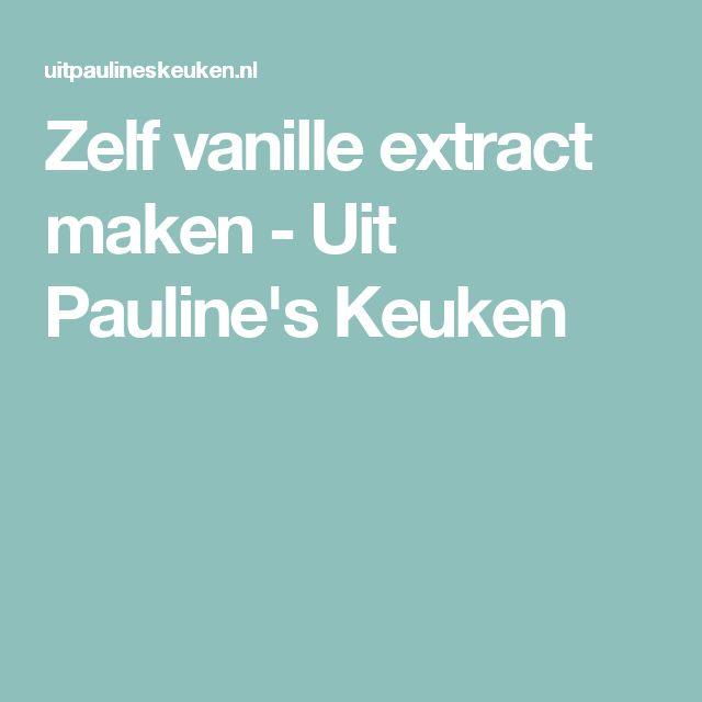 Zelf vanille extract maken - Uit Pauline's Keuken