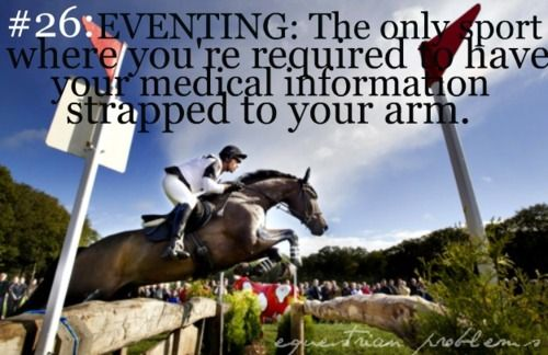 Eventing: The only sport where you're required to have your medical information strapped to your arm. #equestrianproblems: Except, Football Players, True Facts, Equestrianproblem, Equestrian Problems, Blood Types, Medical History, Medical Information, True Stories