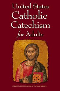United States Catholic Catechism for Adults by USCCB Publishing | Catholic Shopping .com