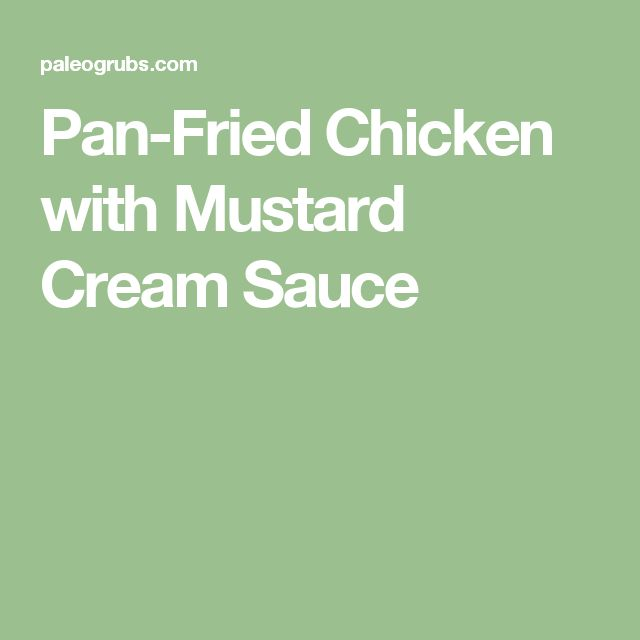 Pan Fried Chicken With Mustard Cream Sauce