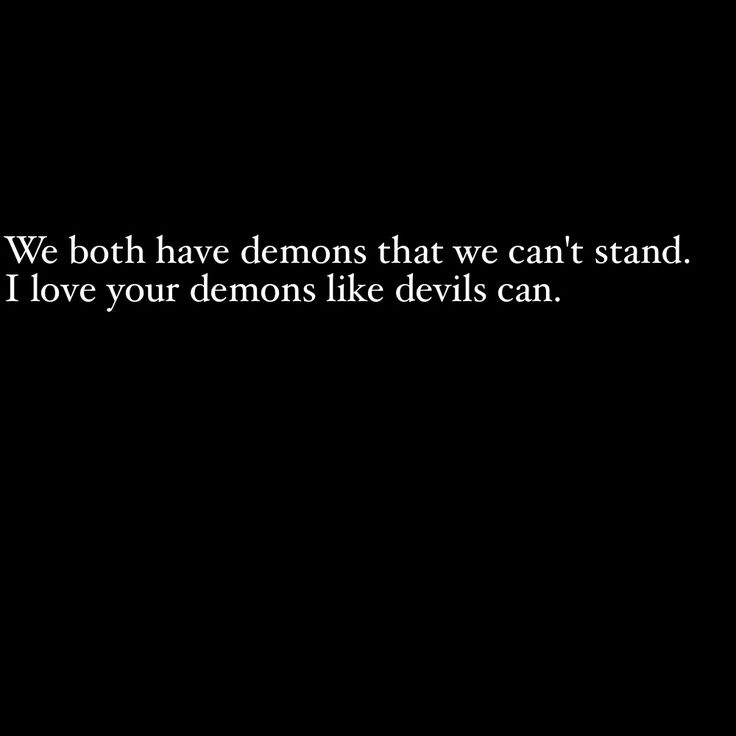 We both have demons that we cant stand. I love your demons like devils can. -Sam Smith