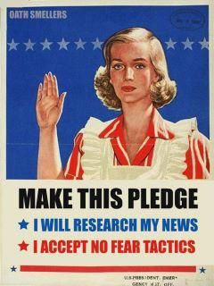 """TAKE THE PLEDGE, KIDS!  When you see """"news"""" that's a little too startling, check debunkers like snopes.com, or just ask your Grandmother Google where it's originating. When you see an unlikely image, use the wonderful little tool button you can get at http://jarred.github.io/src-img/ to instantly jump to a google image search of what you're looking at. [BTW, anybody know who did this remix? It's a great re-use of a WWII US home-front poster.]"""