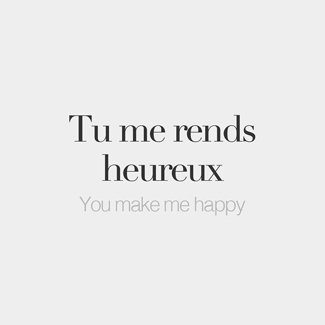 Tu me rends heureux (heureuse if you're a woman) You make me happy /ty mə ʁɑ œ.ʁø/ #frenchwords