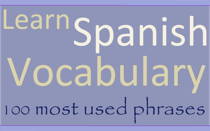 Learn Spanish 100 most used phrases in Spanish