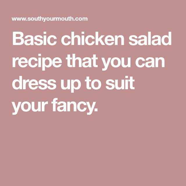 Basic chicken salad recipe that you can dress up to suit your fancy.