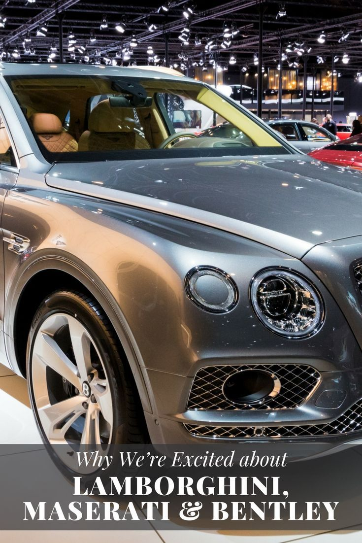 Why We Re Excited About Lamborghini Maserati And Bentley This Year Luxury Car Brands Bentley Maserati
