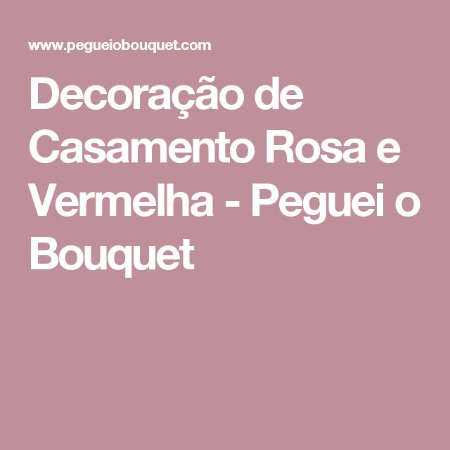 Decoração de Casamento Rosa e Vermelha - Peguei o Bouquet