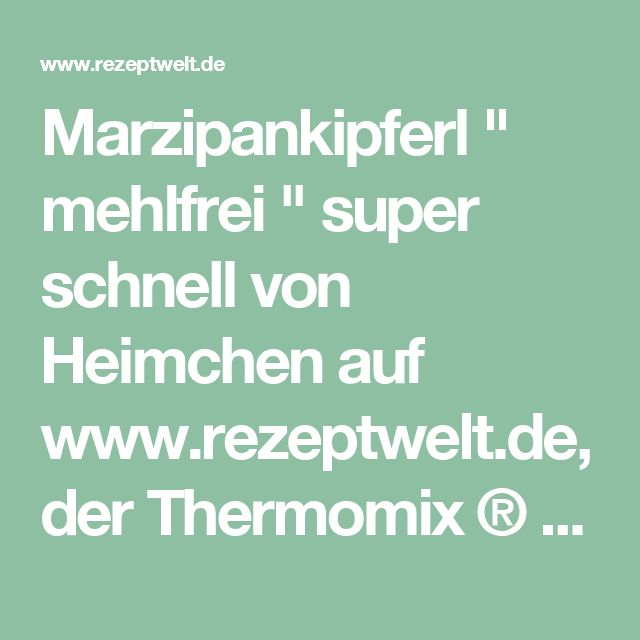 """Marzipankipferl """" mehlfrei """" super schnell von Heimchen auf www.rezeptwelt.de, der Thermomix ® Community"""