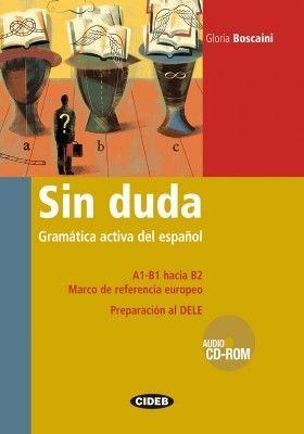 Sin duda - Gramática activa del español + CD audio : Księgarnia językowa UNIBOOKS - wydawnictwa ELI PUBLISHING, LA SPIGA, ET TOI, COMPASS PUBLISHING, BLACK CAT CIDEB, LINGUA LUDICA