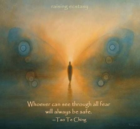 Whoever can see through the all fear will always be safe. ~ Tao-Te-Ching ~ …
