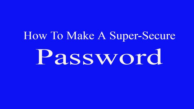How To Make A Super-Secure Password 2017
