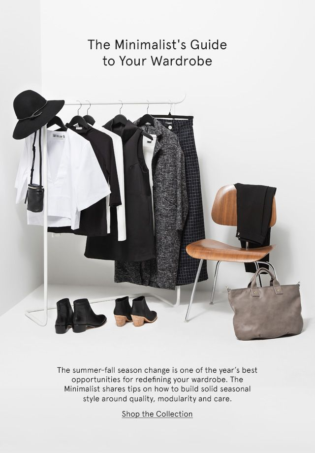 The Minimalist's Guide to Your Wardrobe. The summer-fall season change is one of the year's best opportunities for redefining your wardrobe. The Minimalist shares tips on how to build solid seasonal style around quality, modularity and care.  Shop the Collection.