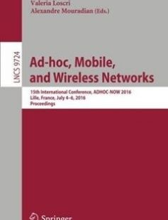 Ad-hoc Mobile and Wireless Networks 15th International Conference ADHOC-NOW 2016 Lille France July 4-6 2016 Proceedings free download by Nathalie Mitton Valeria Loscri Alexandre Mouradian (eds.) ISBN: 9783319405087 with BooksBob. Fast and free eBooks download.  The post Ad-hoc Mobile and Wireless Networks 15th International Conference ADHOC-NOW 2016 Lille France July 4-6 2016 Proceedings Free Download appeared first on Booksbob.com.