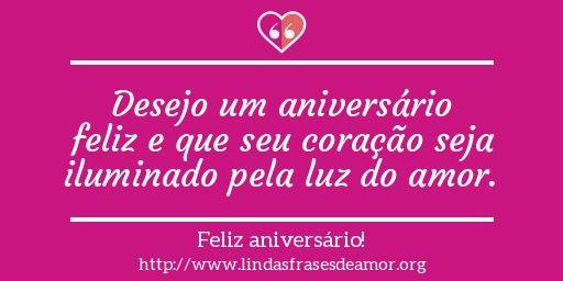 Desejo um aniversário feliz e que seu coração seja iluminado pela luz do amor.