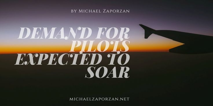 Demand for Pilots Expected to Soar by Michael Zaporzan