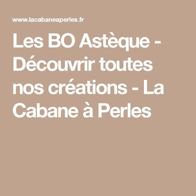 Les BO Astèque - Découvrir toutes nos créations - La Cabane à Perles
