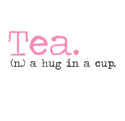 Tea.  a hug in a cup.