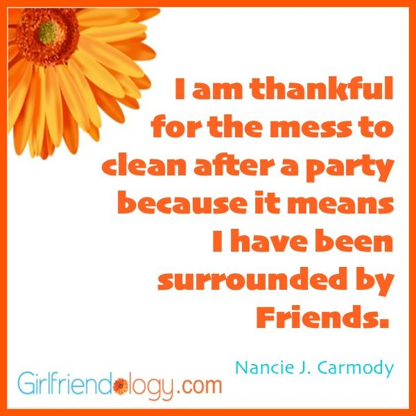 Thankful Friendship Quotes | Girlfriendology thankful for the mess, friendship quote