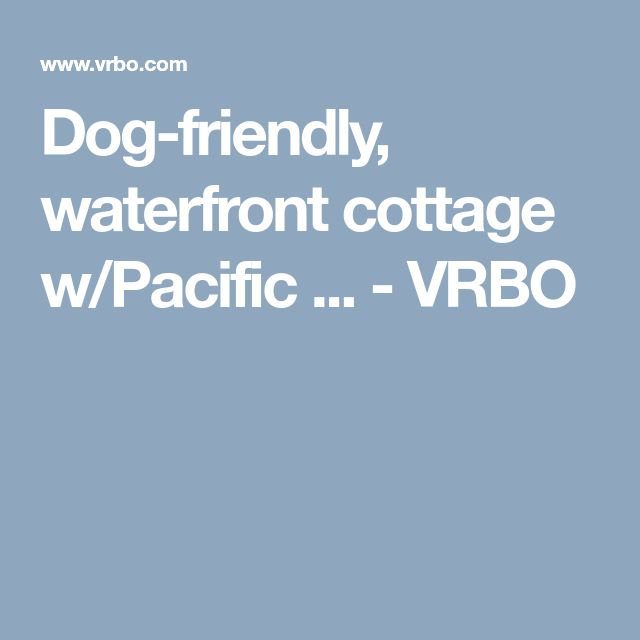 Dog-friendly, waterfront cottage w/Pacific ... - VRBO