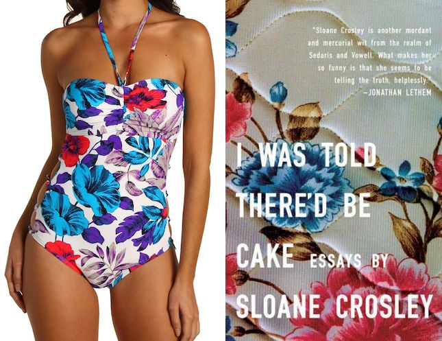 """The book:I Was Told There'd be Cakeby Sloane Crosley  The first sentence: """"As most New Yorkers have done, I have given serious and generous thought to the state of my apartment should I be killed during the day.""""  The cover designer:Ben Gibson.  The bathing suit:Havana Floral Adjustable Bandeau Cut Out Maillotby Marc by Marc Jacobs. $104.99."""