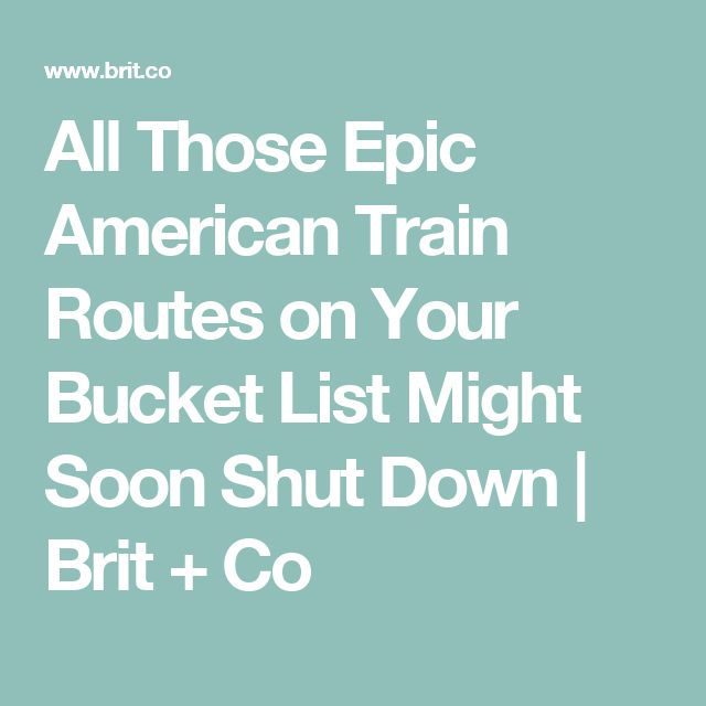 All Those Epic American Train Routes on Your Bucket List Might Soon Shut Down | Brit + Co
