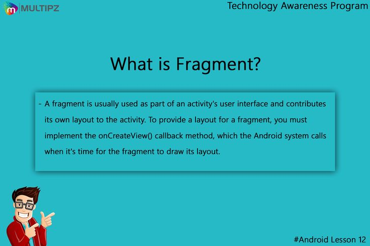 Technology Awareness Program Android Lesson 12: A Fragment represents a behavior or a portion of user interface in an Activity. You can combine multiple fragments in a single activity to build a multi-pane UI and reuse a fragment in multiple activities. Multipz Technology Awareness Program  #Android #Developer #TechnologyAwareness #ITStudent #Surat #India