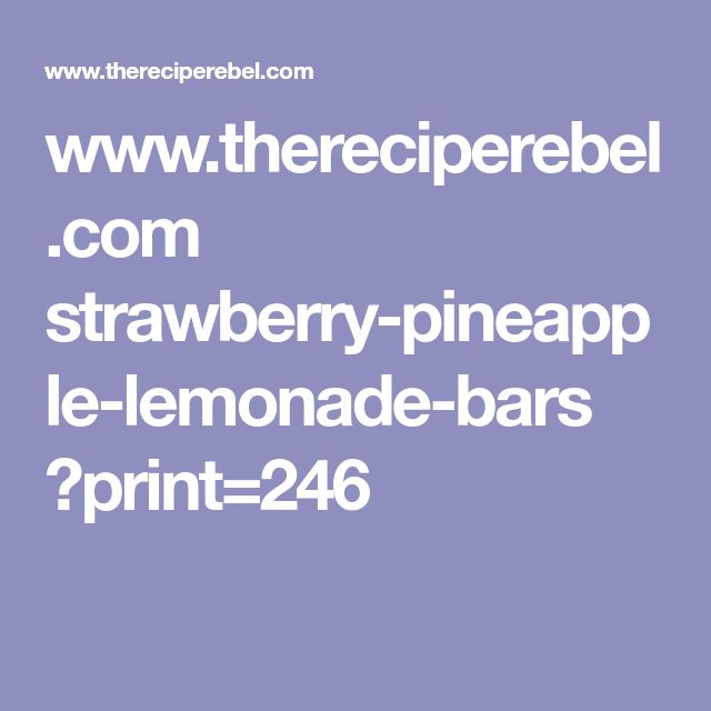 www.thereciperebel.com strawberry-pineapple-lemonade-bars ?print=246