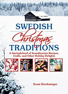 Swedish Christmas Traditions: A Smörgåsbord of Scandinavian Recipes, Crafts, and Other Holiday Delights book by Ernst Kirchsteiger
