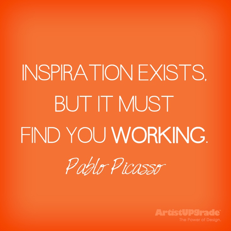 """""""Inspiration exists, but it must find you working."""" –Pablo Picasso #inspiration #motivation #quote"""