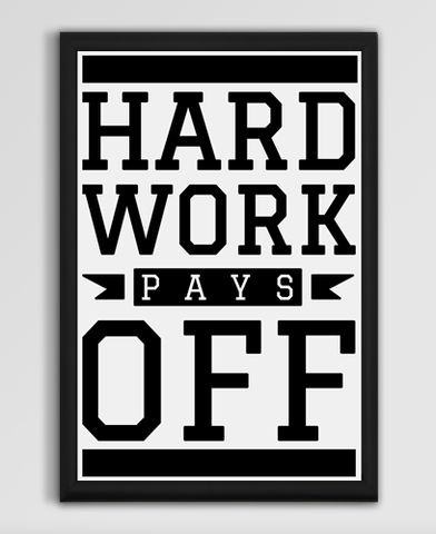 Hard Work Pays Off on a 13x19' Poster FRAME NOT INCLUDED.  Hard work pays off, are you working hard? Show off your fitness love with some gym wall decor.