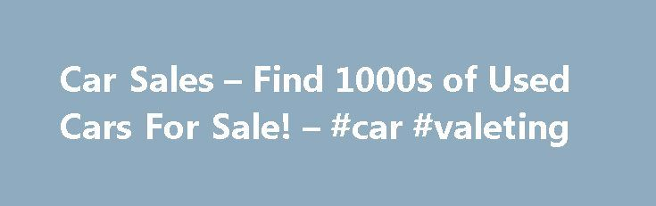 Car Sales – Find 1000s of Used Cars For Sale! – #car #valeting http://car-auto.remmont.com/car-sales-find-1000s-of-used-cars-for-sale-car-valeting/  #car 4 sale # Welcome To Cars4Sale.com.au – Where your search for a […]