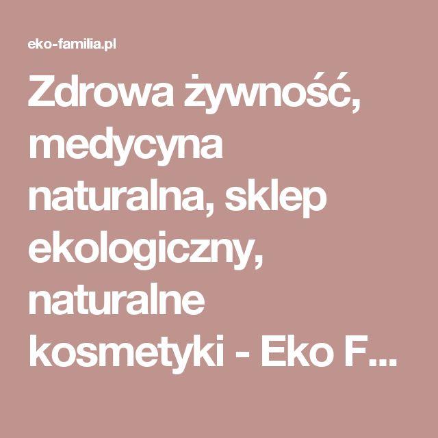 Zdrowa żywność, medycyna naturalna, sklep ekologiczny, naturalne kosmetyki - Eko Familia