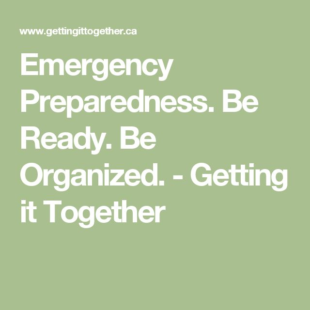 Emergency Preparedness. Be Ready. Be Organized. - Getting it Together