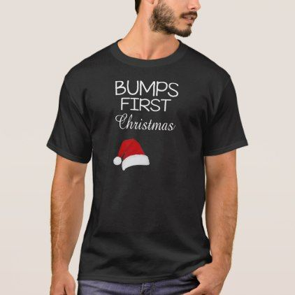 #Bumps First Christmas Shirt Funny Xmas Maternity T - #xmas #christmas #christmastime #celebration #kids #children #family #parents #gift #gifts #present #presents