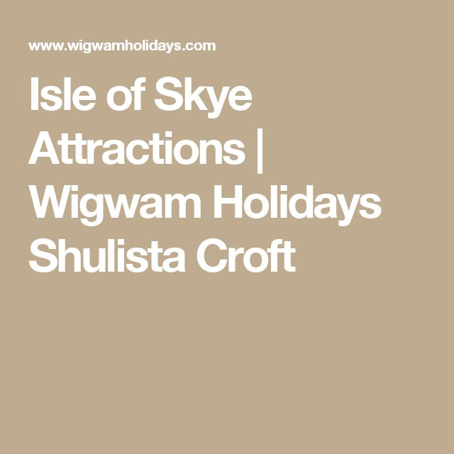 Isle of Skye Attractions | Wigwam Holidays Shulista Croft