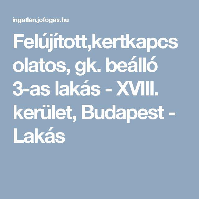 Felújított,kertkapcsolatos, gk. beálló 3-as lakás - XVIII. kerület, Budapest  - Lakás
