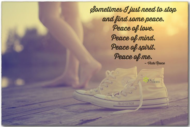 Sometimes I Just Need To Stop And Find Some Peace Peace Of Love