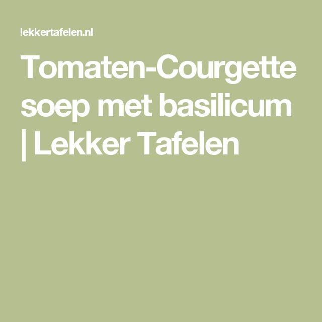 Tomaten-Courgette soep met basilicum   Lekker Tafelen