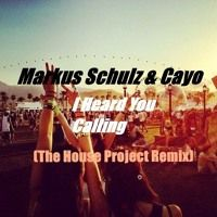 Markus Schulz & Cayo - I Heard You Calling (The House Project Remix) by thehouseproject2 on SoundCloud