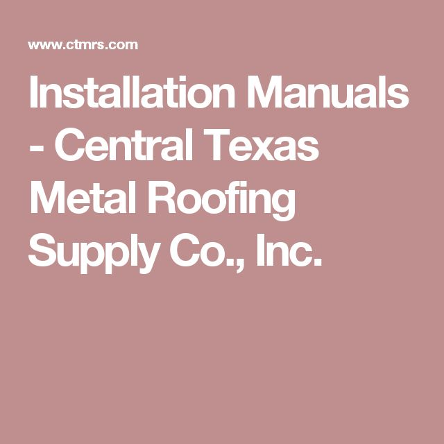 Installation Manuals - Central Texas Metal Roofing Supply Co., Inc.