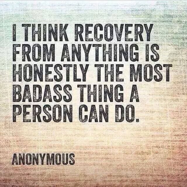 being in recovery is badass! something that i have always kept to myself because i thought i was ok so i didnt need to talk about it...then i had a serious relapse because i ignored the warning signs, but thankfully the road to recovery is always there.