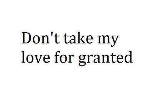 Don;t Take My Love For Granted
