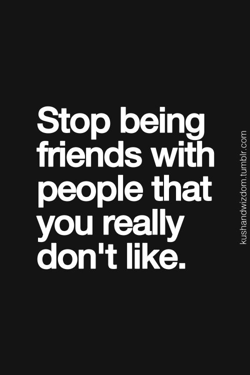 More importantly, so-called friends that secretly don't like you; because they want what you have