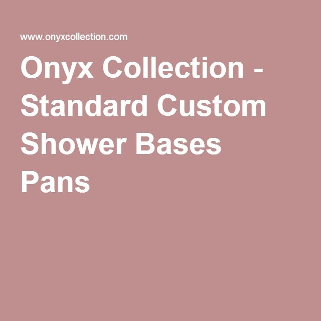Onyx Collection - Standard Custom Shower Bases Pans